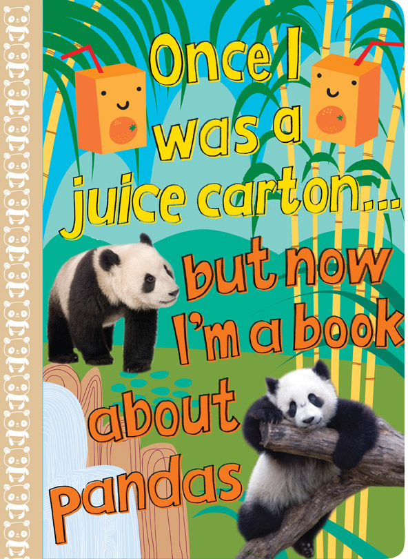 Once I Was A Juice Carton But Now I'm A Book About Pandas